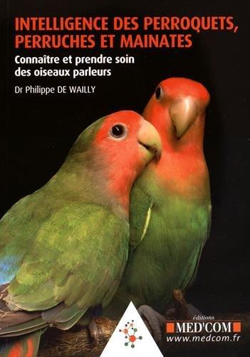 Intelligence des perroquets, perruches et mainates : Connatre et prendre soin des oiseaux parleurs