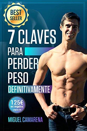 7 Claves Para Perder Peso Definitivamente: ¿Quieres descubrir las claves que te llevarán a perder grasa fácilmente de manera saludable? Verás que adelgazar ... ser tu mejor versión :) (Spanish Edition)