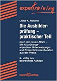 Die Ausbilderprüfung – praktischer Teil: nach der neuen AEVO – Mit 15 prüfungserprobten Unterweisungs- und Präsentationsentwürfen aus der Praxis (expert Training)
