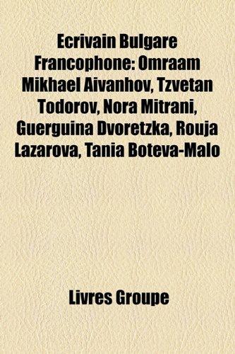 Crivain Bulgare Francophone: Omraam Mikhal Avanhov, Tzvetan Todorov, Nora Mitrani, Guerguina Dvoretzka, Rouja Lazarova, Tania Botva-Malo