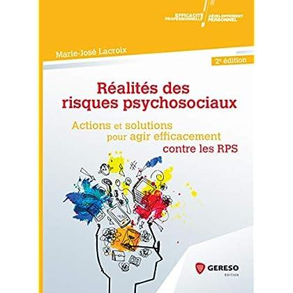 Réalités des risques psychosociaux: Actions et solutions pour agir efficacement contre les RPS (Développement personnel et efficacité professionnelle)