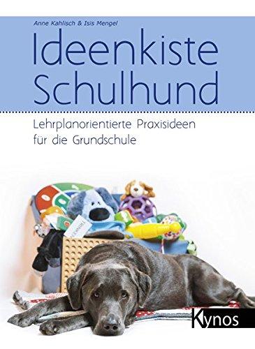 Ideenkiste Schulhund: Lehrplanorientierte Praxisideen für die Grundschule