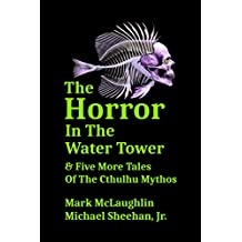The Horror In The Water Tower & Five More Tales Of The Cthulhu Mythos