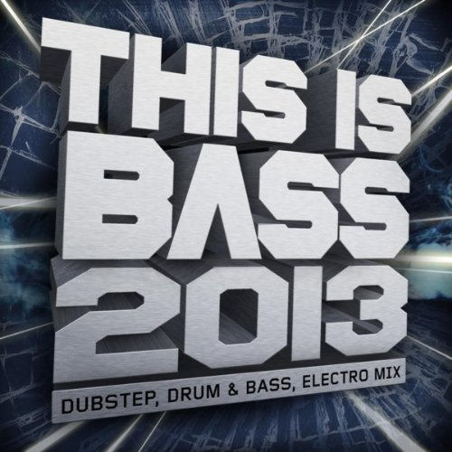 This Is Bass 2013 - Dubstep, Drum & Bass, Electro Mix [Explicit]