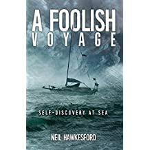 A Foolish Voyage: Self-Discovery At Sea (A Foolish Trilogy)