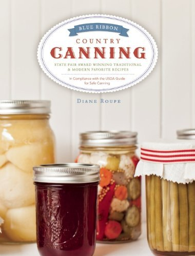 blue-ribbon-country-canning-traditional-and-new-favorites-by-diane-roupe-2013-05-07