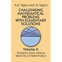 Challenging Mathematical Problems With Elementary Solutions, Volume 2