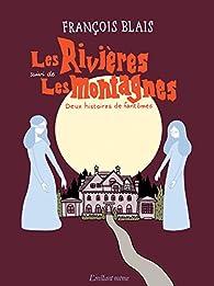 Les Rivieres Suivi de les Montagnes : Deux Histoires de Fantomes par François Blais