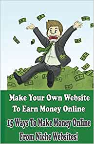 Make Your Own Website To Earn Money Online 15 Ways To