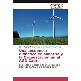 Una secuencia didáctica en simetría y la Orquestación en el AGD Cabri: Se propone el diseño de una secuencia didáctica en torno a la simetría axial
