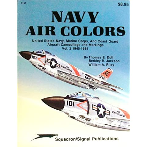 Navy Air Colors: United States Navy, Marine Corps, and Coast Guard Aircraft Camouflage and Markings, Vol. 2, 1945-1985 - Specials series (6157) by Thomas E. Doll (1985-09-02)