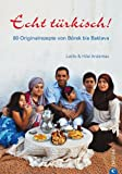 Echt Türkisch! Das Länder Kochbuch: 80 Originalrezepte aus der Türkei - Rezepte von Börek bis Baklava