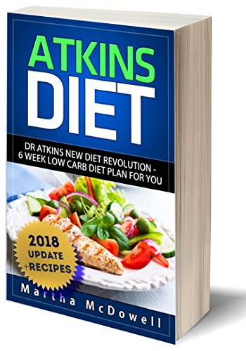 Atkins-diät (Atkins Diet +Recipes: Dr Atkins New Diet Revolution - 6 Week Low Carb Diet Plan for You (Atkins Diet Book, Low Carb Cookbook, Atkins Diet Cookbook, High ... Atkins Diet) 2018 UPDATE! (English Edition))