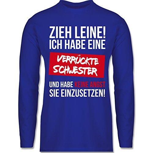 Shirtracer Bruder & Onkel - Zieh Leine Ich Habe eine Verrückte Schwester - Herren Langarmshirt Royalblau