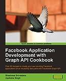 Facebook Application Development with Graph API Cookbook by Srivastava, Shashwat, Singh, Apeksha (2011) Paperback