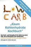 Kaum Kohlenhydrate Kochbuch - für deine Low Carb Diät | Rezepte Edition