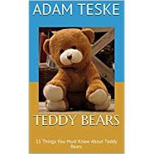 Teddy Bears: 15 Things You Must Know About Teddy Bears (English Edition)