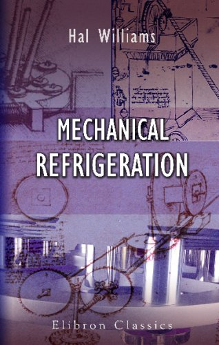 Mechanical Refrigeration: Being a Practical Introduction to the Study of Cold Storage, Ice - Making, and Other Purposes to Which Refrigeration is Being Applied - Ice Cold Storage