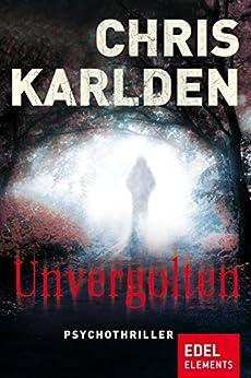 Unvergolten: Psychothriller von [Karlden, Chris]