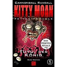 Fetish-Trouble 5: Tutu, der König (Kitty Moan 10)