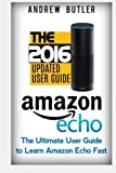 Amazon Echo: The Ultimate User Guide to Learn Amazon Echo Fast (Amazon Echo 2016,user manual,web services,by amazon,Free books,Free Movie,Alexa Kit): Volume 3 (Amazon Prime, smart devices, internet)