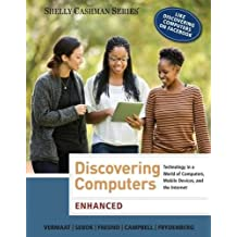 Discovering Computers: Technology in a World of Computers, Mobile Devices, and the Internet: Enhanced (Shelly Cashman)