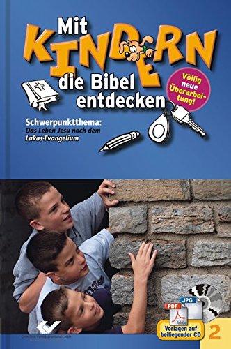 Mit Kindern die Bibel entdecken Bd. 2: Schwerpunktthema: Das Leben Jesu nach dem Lukas-Evangelium -