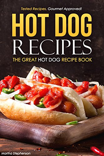 Hot Dog Recipes - The Great Hot Dog Recipe Book: Tested Recipes, Gourmet Approved! (English Edition)