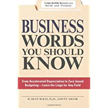 Business Words You Should Know: From accelerated Depreciation to Zero-based Budgeting - Learn the Lingo for Any Field by McKay, H. Dean, Shank, P.T. (2008) Paperback