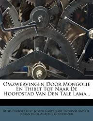 Omzwervingen Door Mongoli En Thibet Tot Naar de Hoofdstad Van Den Tale Lama...