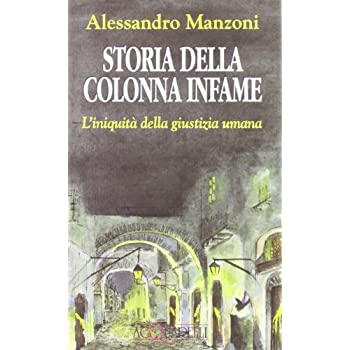Storia Della Colonna Infame. L'iniquità Della Giustizia Umana