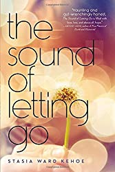 The Sound of Letting Go by Stasia Ward Kehoe (2014-02-06)