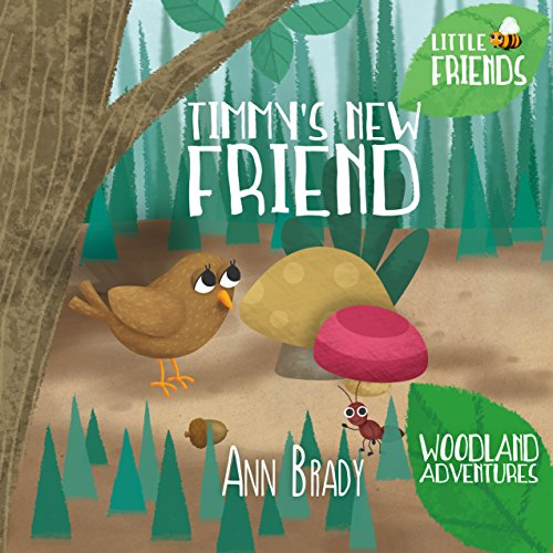 Book cover image for Timmy's New Friend (Little Friends: Woodland Adventures Book 3)