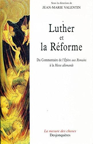 Luther et la Réforme: Du Commentaire de l'Epître aux Romains à la Messe allemande