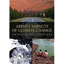 Abrupt Impacts of Climate Change: Anticipating Surprises
