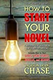 How to Start Your Novel: The 7 Ways Every Story Should Begin (and 10 Ways They Shouldn't): Volume 1 (Story Secrets for Writers)