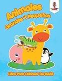 Animales Grandes Y Pequeños: Libro Para Colorear De Bebé