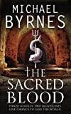 The Sacred Blood: The thrilling sequel to The Sacred Bones, for fans of Dan Brown by Michael Byrnes (2009-09-03)