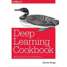 Deep Learning Cookbook: Practical Recipes to Get Started Quickly (English Edition)