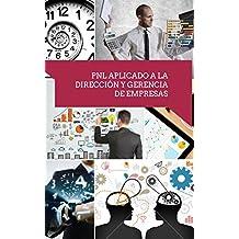 Pnl aplicado a la dirección y gerencia de empresas: Habilidades fundamentales para nuevos directivos en la fijación de objetivos con Pnl (Spanish Edition)