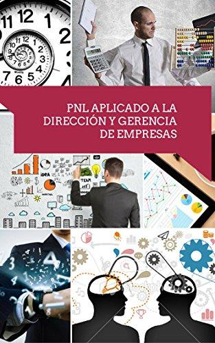 Pnl aplicado a la dirección y gerencia de empresas: Habilidades fundamentales para nuevos directivos en la fijación de objetivos con Pnl