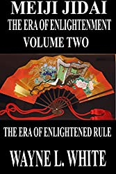 Meiji Jidai: The Era of Enlightenment: Volume Two - The Era of Enlightened Rule
