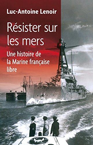 Résister sur les mers : Histoire des forces navales de la France libre par Luc-Antoine Lenoir