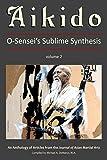 Aikido, Vol. 2 (O-Sensei's Sublime Synthesis)