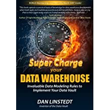 Super Charge Your Data Warehouse: Invaluable Data Modeling Rules to Implement Your Data Vault