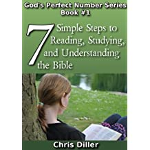 7 Simple Steps to Reading, Studying, and Understanding the Bible (God Perfect Number Series Book 1)