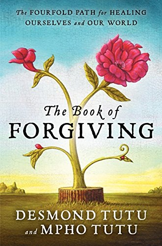 The Book of Forgiving: The Fourfold Path for Healing Ourselves and Our World por Desmond Tutu