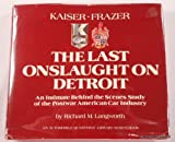 Kaiser-Frazer, the last onslaught on Detroit: An intimate behind the scenes study of the postwar American car industry (An 'Automobile quarterly' library series book)