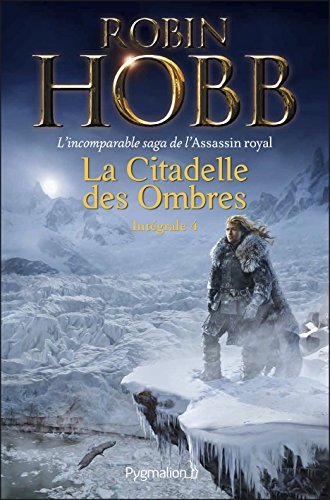 La Citadelle des Ombres - L'Intégrale 4 (Tomes 10 à 13) - L'incomparable saga de L'Assassin royal: Serments et Deuils - Le Dragon des glaces - L'Homme noir - Adieux et Retrouvailles