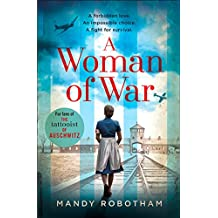 A Woman of War: A new voice in historical fiction for 2019, for fans of The Tattooist of Auschwitz